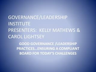 GOVERNANCE/LEADERSHIP INSTITUTE PRESENTERS: KELLY MATHEWS & CAROL LIGHTSEY