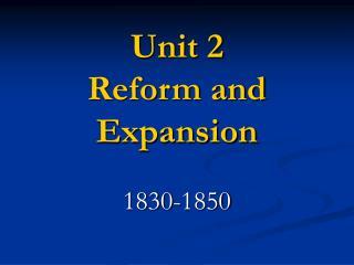 Unit 2 Reform and Expansion