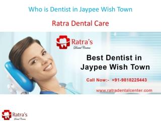 Who is Dentist in Jaypee Wish Town