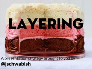 Layering: A Presentation Technique