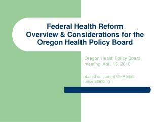 Federal Health Reform Overview & Considerations for the Oregon Health Policy Board