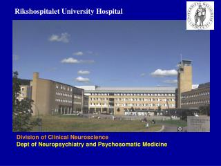 Division of Clinical Neuroscience Dept of Neuropsychiatry and Psychosomatic Medicine