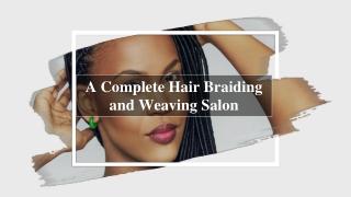 A Complete Hair Braiding and Weaving Salon in San Antonio