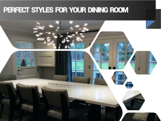 PERFECT STYLES FOR YOUR DINING ROOM