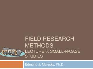 FIELD Research METHODS LECTURE 6: Small-N/Case Studies