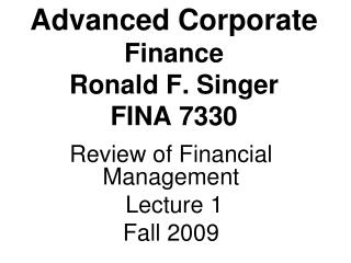Advanced Corporate Finance Ronald F. Singer FINA 7330