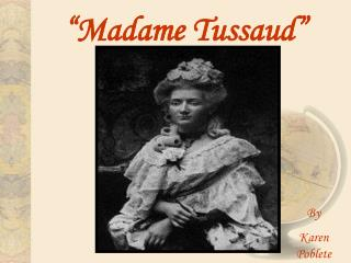 """Madame Tussaud"""