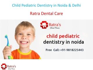 Child Pediatric Dentistry in Noida & Delhi