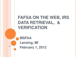 FAFSA ON THE WEB, IRS DATA RETRIEVAL,  & VERIFICATION
