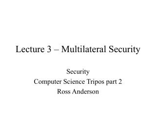Lecture 3 – Multilateral Security