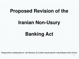 Proposed Revision of the  Iranian Non-Usury  Banking Act (Proposed for consideration to:  the Monetary & Credit Council