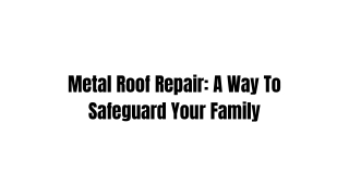 Metal Roof Repair: A Way To Safeguard Your Family