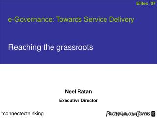e-Governance: Towards Service Delivery Reaching the grassroots