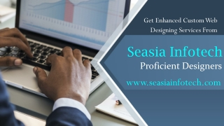 Get Enhanced Custom Web Designing Services from Seasia Infotech's Proficient Designers.