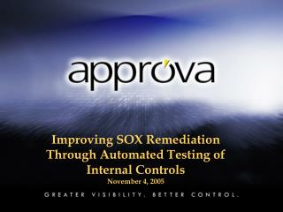 Improving SOX Remediation Through Automated Testing of Internal Controls November 4, 2005