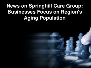 News on Springhill Care Group: Businesses Focus on Region's