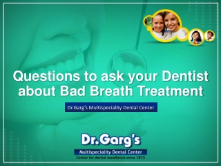 Questions to ask your dentist about bad breath treatment