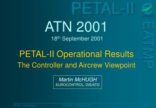 ATN 2001  18 th  September 2001 PETAL-II Operational Results The Controller and Aircrew Viewpoint