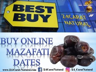 Buy NATURAL MAZAFATI DATES IMPORTED (GRADE 1 – ISO CERTIFIED 9001-9004)   24 CARAT NATURAL