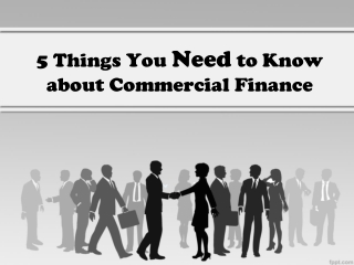 5 Things You Need to Know about Commercial Finance
