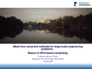 Mesh-free numerical methods for large-scale engineering problems.   Basics of GPU-based computing.   D.Stevens, M.Lees,