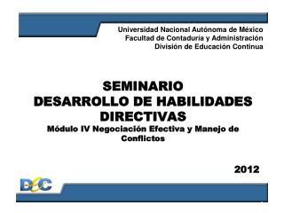 SEMINARIO DESARROLLO DE HABILIDADES DIRECTIVAS Módulo IV Negociación Efectiva y Manejo de Conflictos
