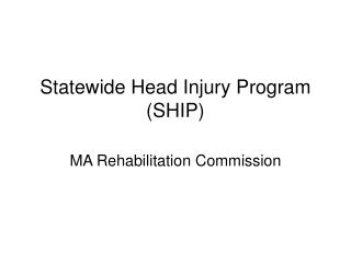 Statewide Head Injury Program (SHIP)