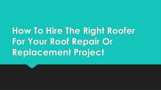How To Hire The Right Roofer For Your Roof Repair Or Replacement Project