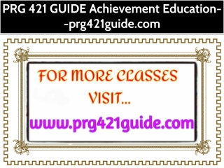 PRG 421 GUIDE Achievement Education--prg421guide.com