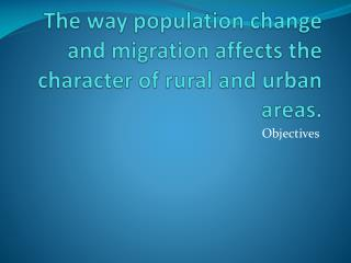 The way population change and migration affects the character of rural and urban areas.