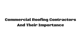 Commercial Roofing Contractor And Their Importance