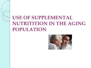 USE OF SUPPLEMENTAL NUTRITITION IN THE AGING POPULATION
