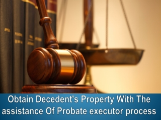 Obtain Decedent's Property With The assistance Of Probate executor process