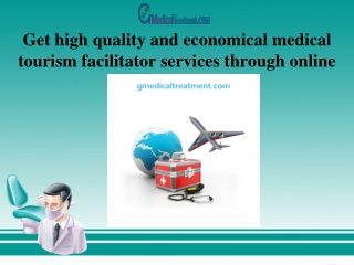 Get high quality and economical medical tourism facilitator services through online
