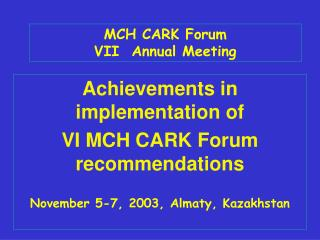 MCH CARK Forum  VII  Annual Meeting