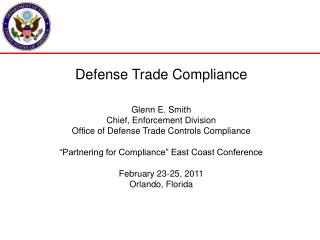 Defense Trade Compliance Glenn E. Smith Chief, Enforcement Division Office of Defense Trade Controls Compliance