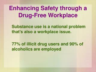 Substance use is a national problem that's also a workplace issue. 	77% of illicit drug users and 90% of alcoholics ar