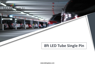 What are the Advantage of Using 8ft LED Tube Single Pin