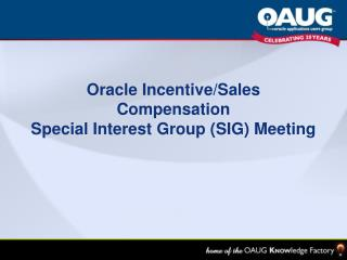 Oracle Incentive/Sales Compensation  Special Interest Group (SIG) Meeting
