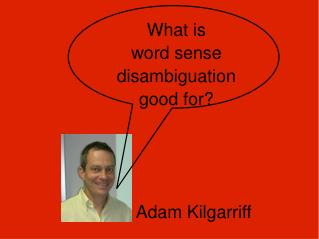 What is word sense disambiguation good for?