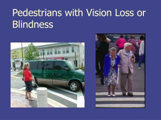 Pedestrians with Vision Loss or Blindness