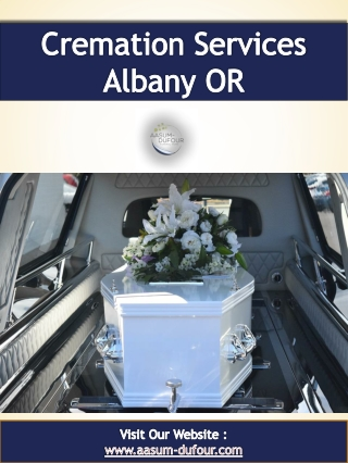 Cremation Services Albany OR | Call - 1-541-926-5541 | www.aasum-dufour.com