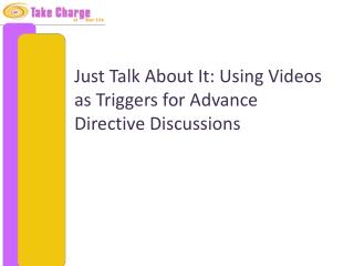Just Talk About It: Using Videos as Triggers for Advance Directive Discussions