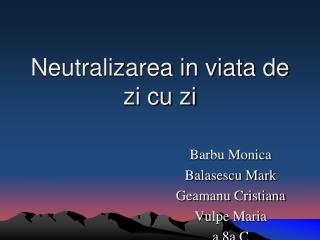 Neutralizarea in viata de zi cu zi