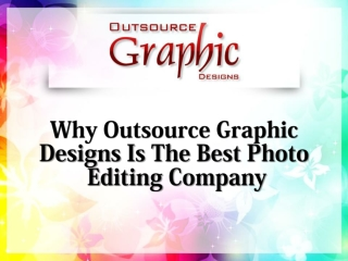 Why Outsource Graphic Designs Is The Best Photo Editing Company
