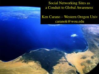 Social Networking Sites as  a Conduit to Global Awareness Ken  Carano  – Western Oregon  Univ caranok@wou.edu