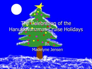 The Celebration of the Hanukkwanzmas-Cruise Holidays
