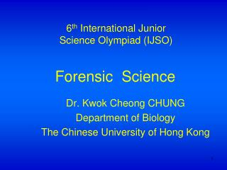 Dr. Kwok Cheong CHUNG Department of Biology The Chinese University of Hong Kong