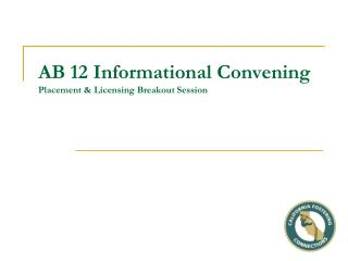 AB 12 Informational Convening Placement & Licensing Breakout Session