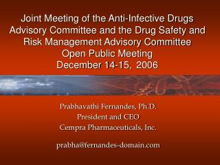 Prabhavathi Fernandes, Ph.D. President and CEO Cempra Pharmaceuticals, Inc. prabha@fernandes-domain